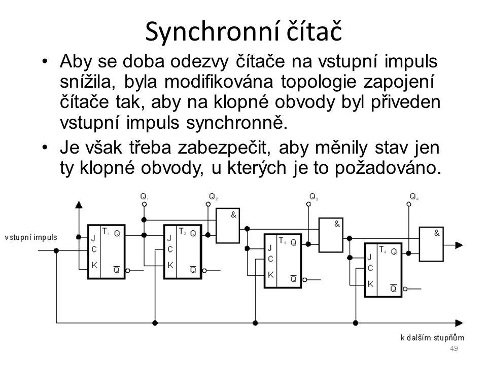 49 Synchronní čítač Aby se doba odezvy čítače na vstupní impuls snížila, byla modifikována topologie zapojení čítače tak, aby na klopné obvody byl při