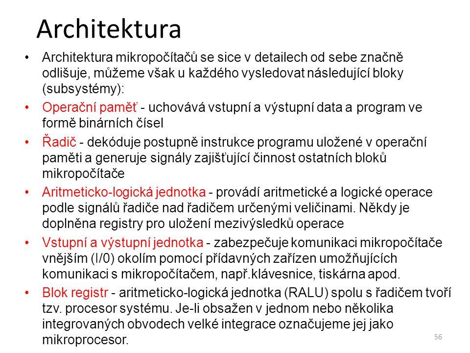56 Architektura Architektura mikropočítačů se sice v detailech od sebe značně odlišuje, můžeme však u každého vysledovat následující bloky (subsystémy