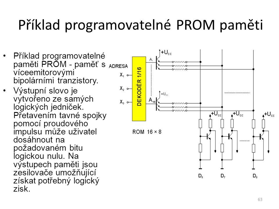 63 Příklad programovatelné PROM paměti Příklad programovatelné paměti PROM - paměť s víceemitorovými bipolárními tranzistory. Výstupní slovo je vytvoř