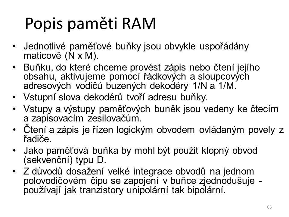 65 Popis paměti RAM Jednotlivé paměťové buňky jsou obvykle uspořádány maticově (N x M). Buňku, do které chceme provést zápis nebo čtení jejího obsahu,