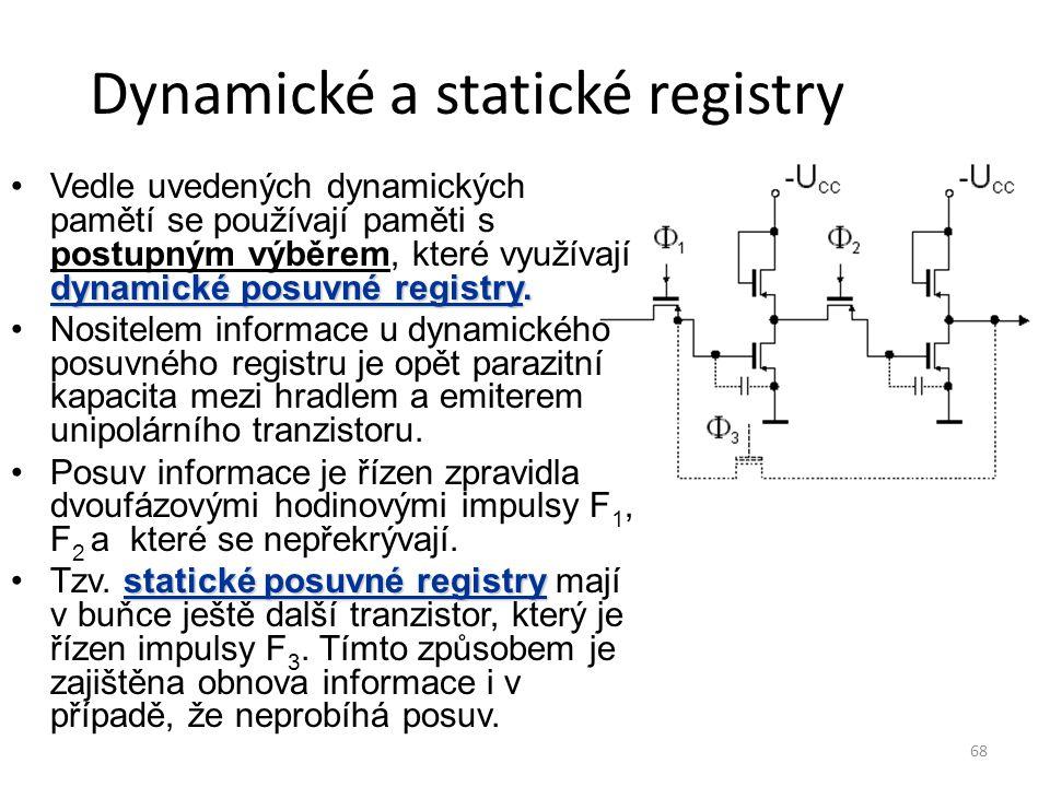 68 Dynamické a statické registry dynamické posuvné registry.Vedle uvedených dynamických pamětí se používají paměti s postupným výběrem, které využívaj