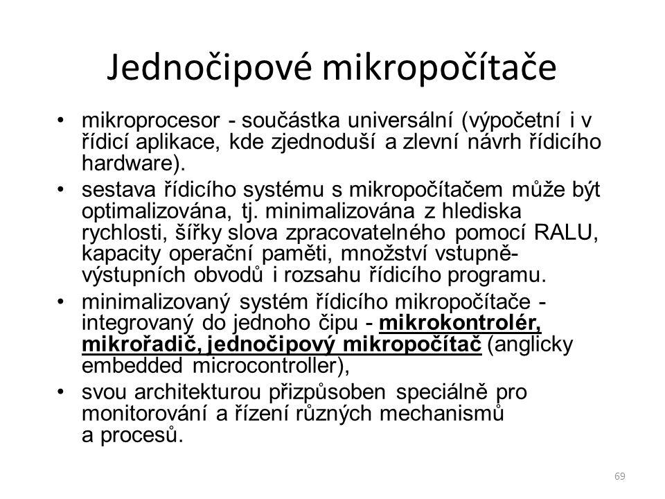 69 Jednočipové mikropočítače mikroprocesor - součástka universální (výpočetní i v řídicí aplikace, kde zjednoduší a zlevní návrh řídicího hardware). s
