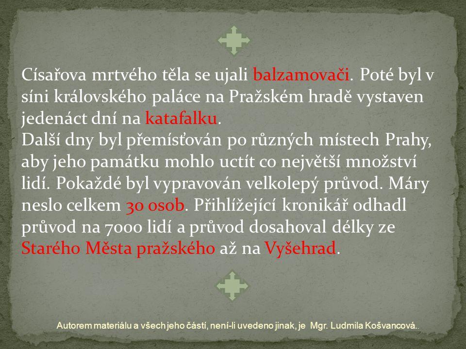 Autorem materiálu a všech jeho částí, není-li uvedeno jinak, je Mgr. Ludmila Košvancová.. Císařova mrtvého těla se ujali balzamovači. Poté byl v síni
