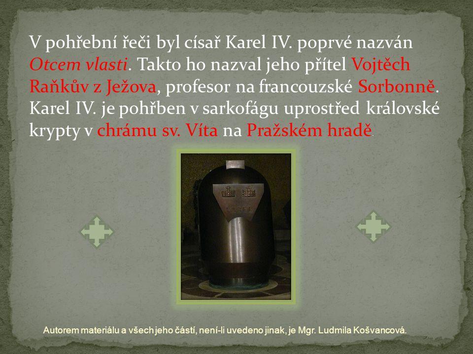 Autorem materiálu a všech jeho částí, není-li uvedeno jinak, je Mgr. Ludmila Košvancová. V pohřební řeči byl císař Karel IV. poprvé nazván Otcem vlast