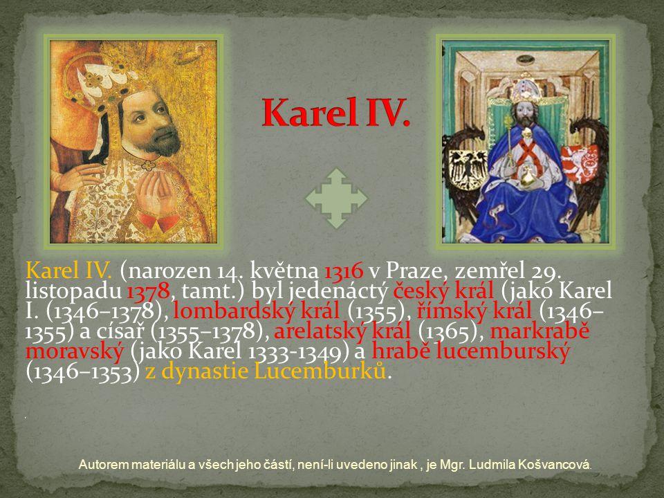 Karel IV. (narozen 14. května 1316 v Praze, zemřel 29. listopadu 1378, tamt.) byl jedenáctý český král (jako Karel I. (1346–1378), lombardský král (13