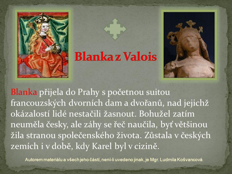Blanka přijela do Prahy s početnou suitou francouzských dvorních dam a dvořanů, nad jejichž okázalostí lidé nestačili žasnout. Bohužel zatím neuměla č