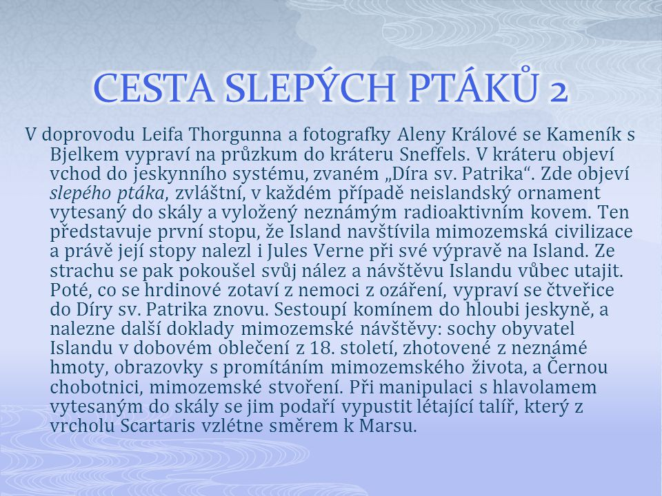 V doprovodu Leifa Thorgunna a fotografky Aleny Králové se Kameník s Bjelkem vypraví na průzkum do kráteru Sneffels.