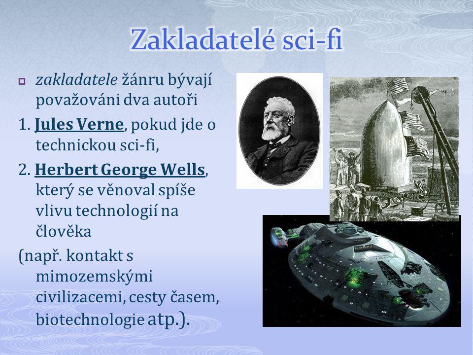  zakladatele žánru bývají považováni dva autoři 1. Jules Verne, pokud jde o technickou sci-fi, 2. Herbert George Wells, který se věnoval spíše vlivu