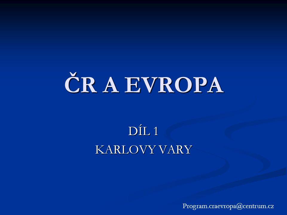 ČR A EVROPA DÍL 1 KARLOVY VARY Program.craevropa@centrum.cz
