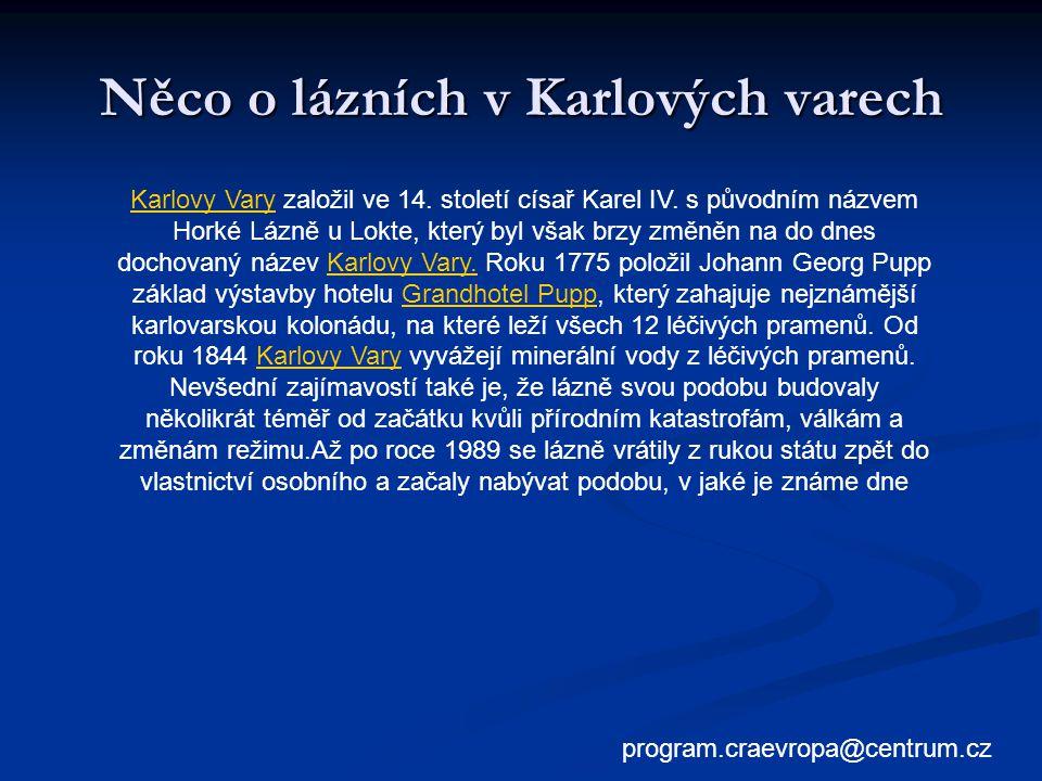 Něco o lázních v Karlových varech Karlovy VaryKarlovy Vary založil ve 14. století císař Karel IV. s původním názvem Horké Lázně u Lokte, který byl vša