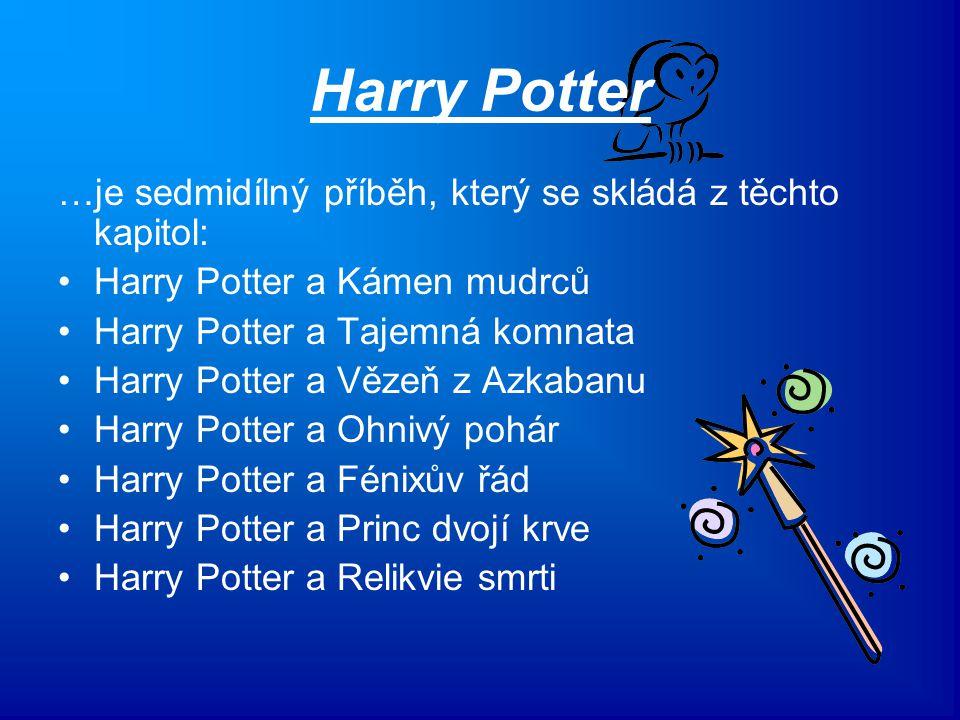 Harry Potter …je sedmidílný příběh, který se skládá z těchto kapitol: Harry Potter a Kámen mudrců Harry Potter a Tajemná komnata Harry Potter a Vězeň