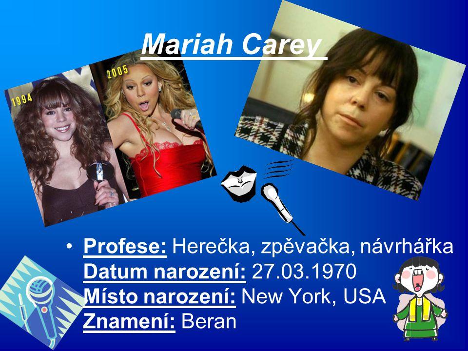 Mariah Carey Profese: Herečka, zpěvačka, návrhářka Datum narození: 27.03.1970 Místo narození: New York, USA Znamení: Beran