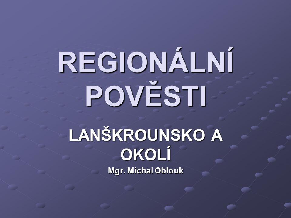 REGIONÁLNÍ POVĚSTI LANŠKROUNSKO A OKOLÍ Mgr. Michal Oblouk