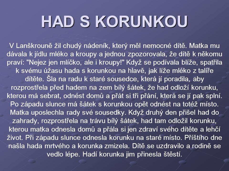 HAD S KORUNKOU V Lanškrouně žil chudý nádeník, který měl nemocné dítě. Matka mu dávala k jídlu mléko a kroupy a jednou zpozorovala, že dítě k někomu p