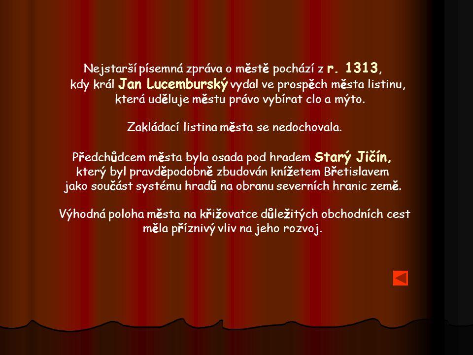 Nejstarší písemná zpráva o městě pochází z r. 1313, kdy král Jan Lucemburský vydal ve prospěch města listinu, která uděluje městu právo vybírat clo a