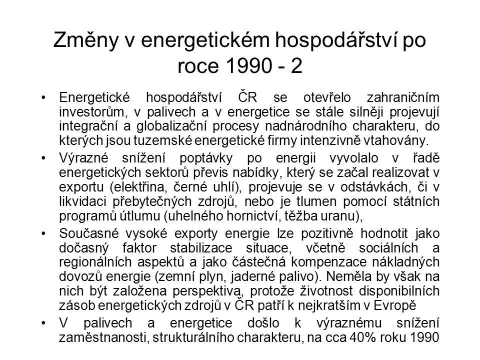 Změny v energetickém hospodářství po roce 1990 - 2 Energetické hospodářství ČR se otevřelo zahraničním investorům, v palivech a v energetice se stále silněji projevují integrační a globalizační procesy nadnárodního charakteru, do kterých jsou tuzemské energetické firmy intenzivně vtahovány.