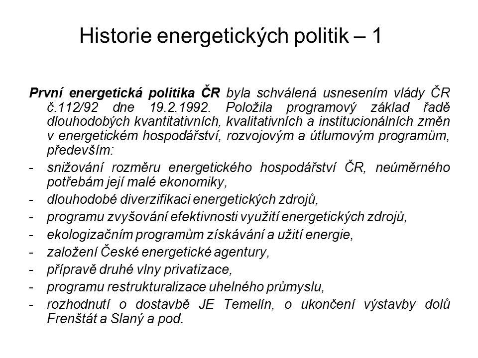 Historie energetických politik – 1 První energetická politika ČR byla schválená usnesením vlády ČR č.112/92 dne 19.2.1992. Položila programový základ