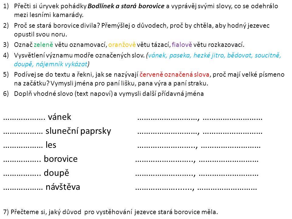 1)Přečti si úryvek pohádky Bodlínek a stará borovice a vyprávěj svými slovy, co se odehrálo mezi lesními kamarády.