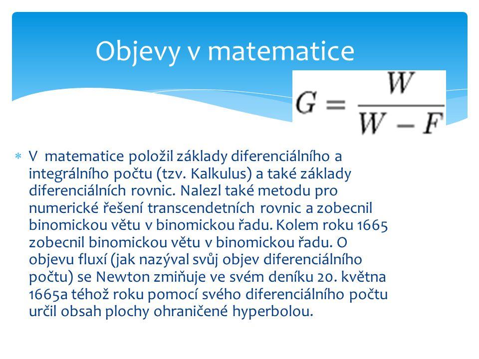  V matematice položil základy diferenciálního a integrálního počtu (tzv.