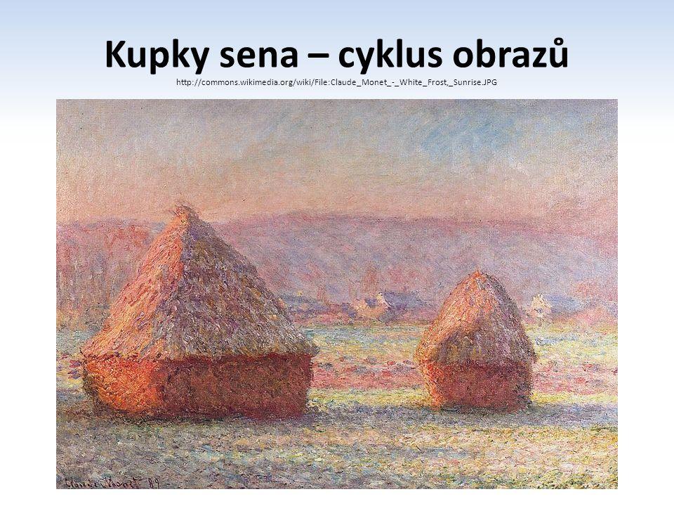 Kupky sena – cyklus obrazů http://commons.wikimedia.org/wiki/File:Claude_Monet_-_White_Frost,_Sunrise.JPG