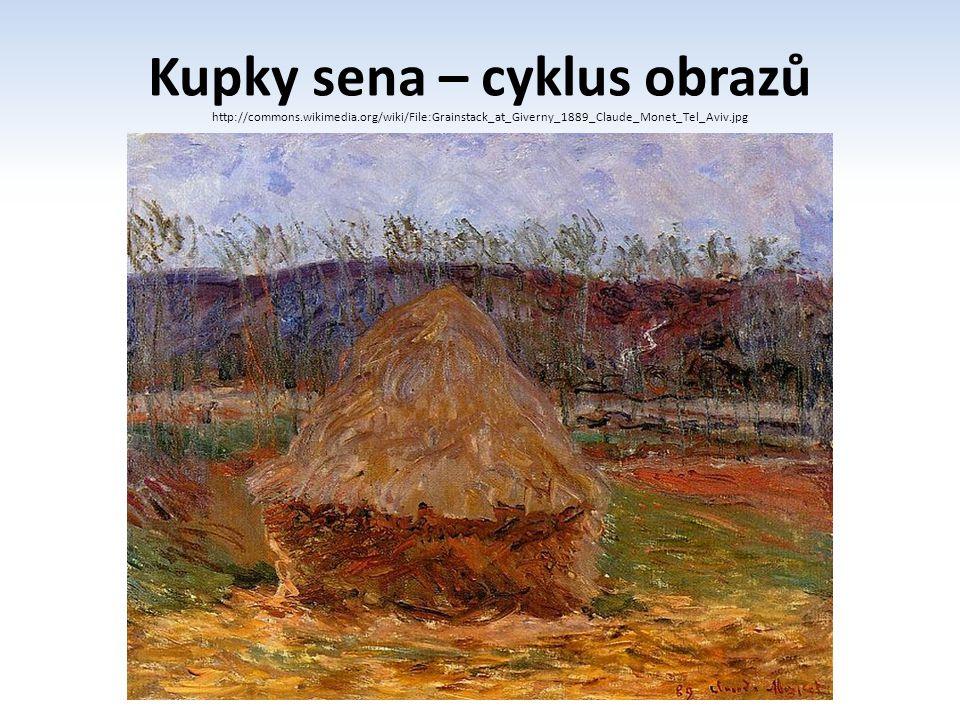 Kupky sena – cyklus obrazů http://commons.wikimedia.org/wiki/File:Grainstack_at_Giverny_1889_Claude_Monet_Tel_Aviv.jpg