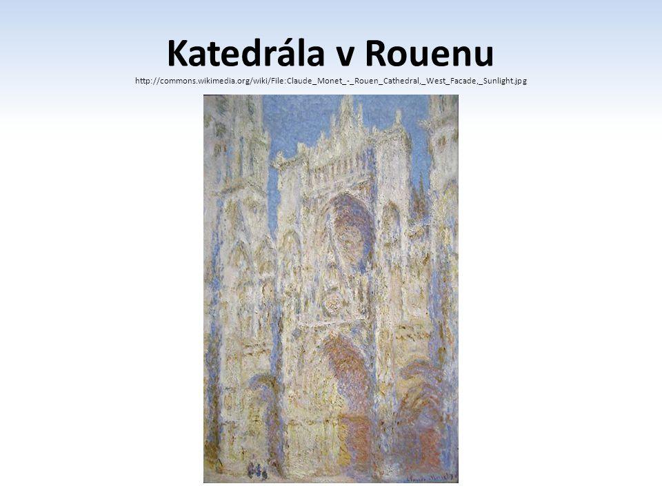 Katedrála v Rouenu http://commons.wikimedia.org/wiki/File:Claude_Monet_-_Rouen_Cathedral,_West_Facade,_Sunlight.jpg