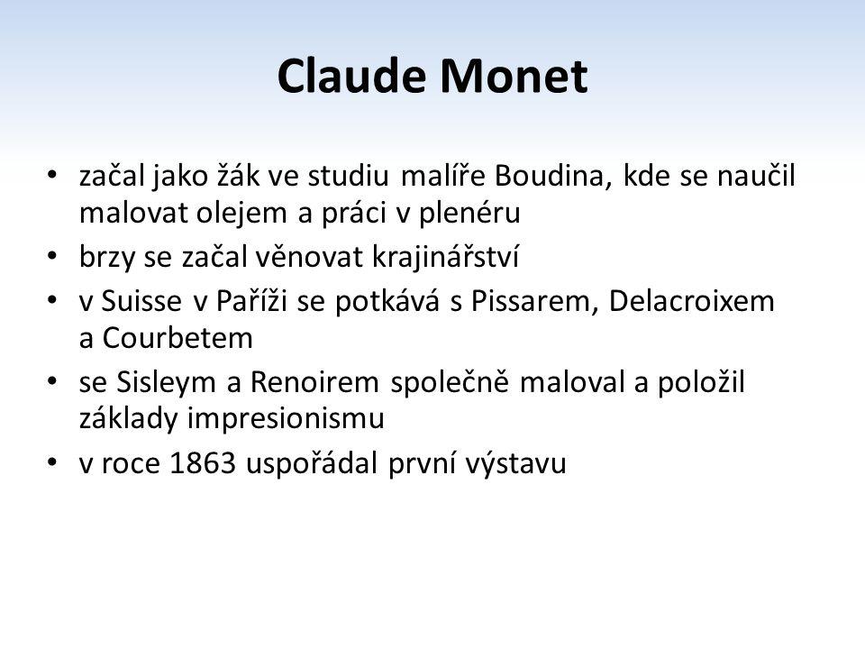 začal jako žák ve studiu malíře Boudina, kde se naučil malovat olejem a práci v plenéru brzy se začal věnovat krajinářství v Suisse v Paříži se potkává s Pissarem, Delacroixem a Courbetem se Sisleym a Renoirem společně maloval a položil základy impresionismu v roce 1863 uspořádal první výstavu slavná je jeho výstava z roku 1874 uspořádaná u fotografa Nadara Claude Monet