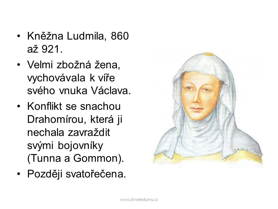 www.zlinskedumy.cz Kněžna Ludmila, 860 až 921.