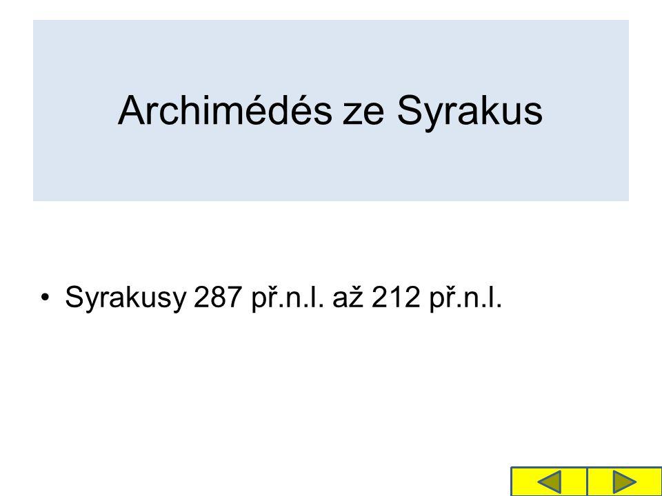 Archimédés ze Syrakus Syrakusy 287 př.n.l. až 212 př.n.l.