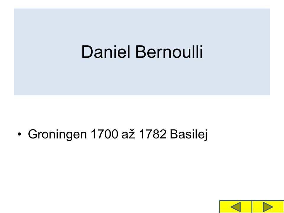Daniel Bernoulli Groningen 1700 až 1782 Basilej