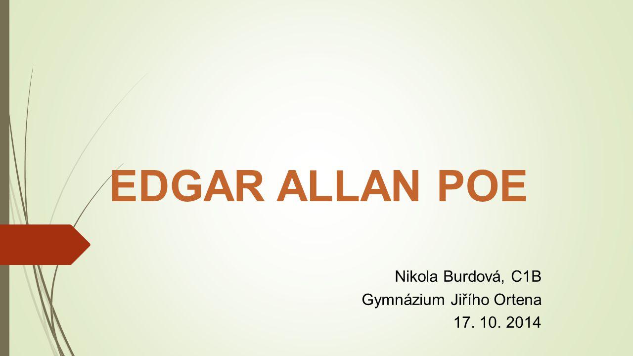 EDGAR ALLAN POE Nikola Burdová, C1B Gymnázium Jiřího Ortena 17. 10. 2014