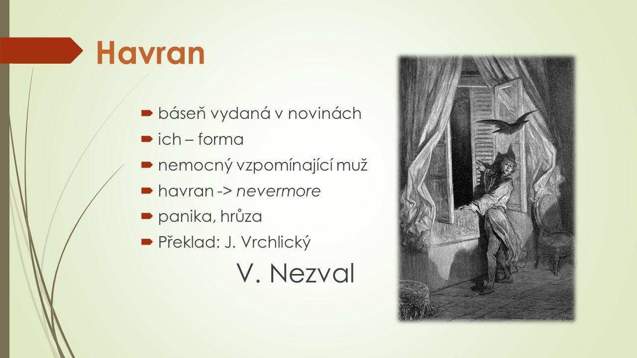 Havran  báseň vydaná v novinách  ich – forma  nemocný vzpomínající muž  havran -> nevermore  panika, hrůza  Překlad: J.