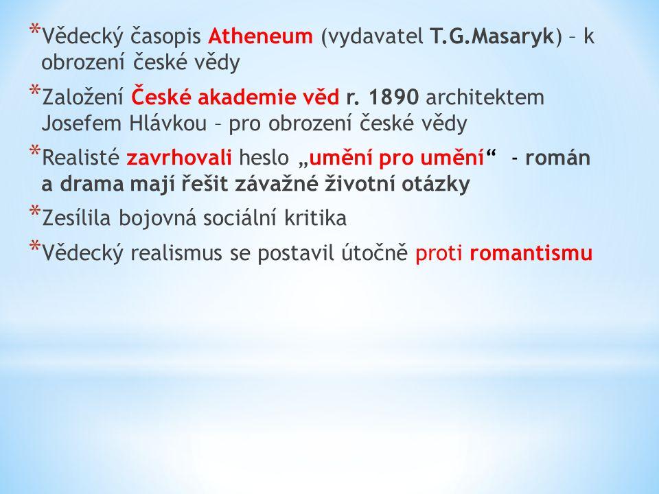 * Vědecký časopis Atheneum (vydavatel T.G.Masaryk) – k obrození české vědy * Založení České akademie věd r.
