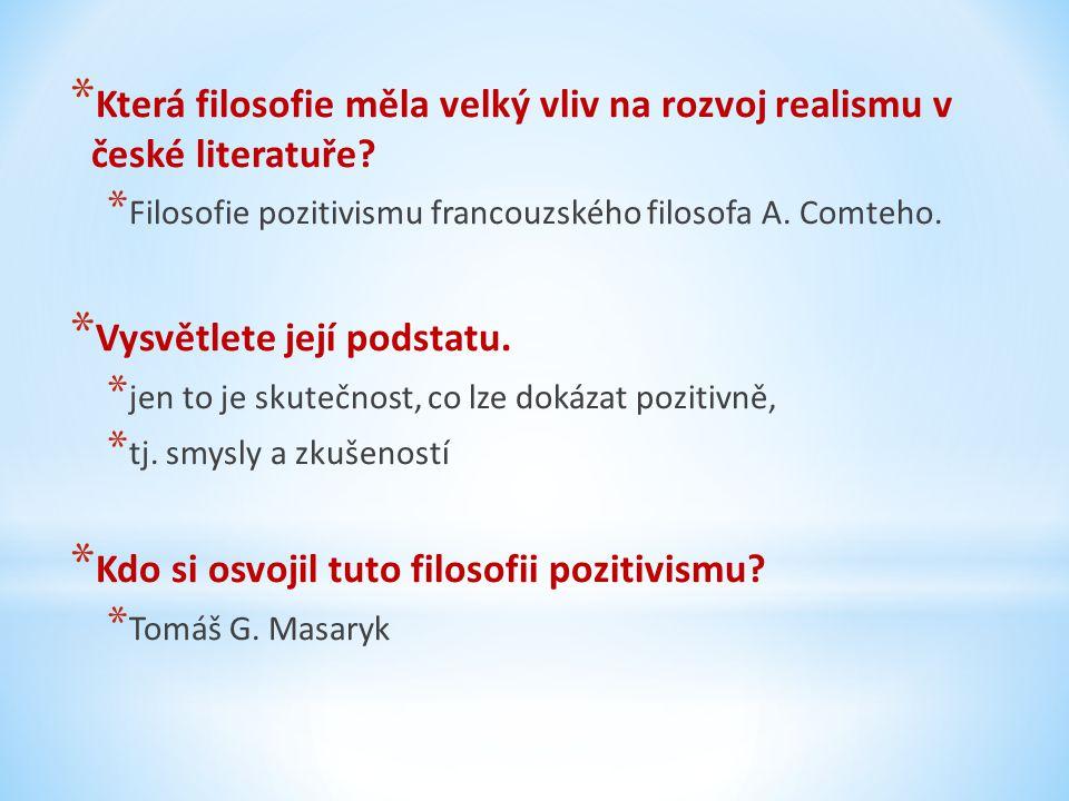 * Která filosofie měla velký vliv na rozvoj realismu v české literatuře.