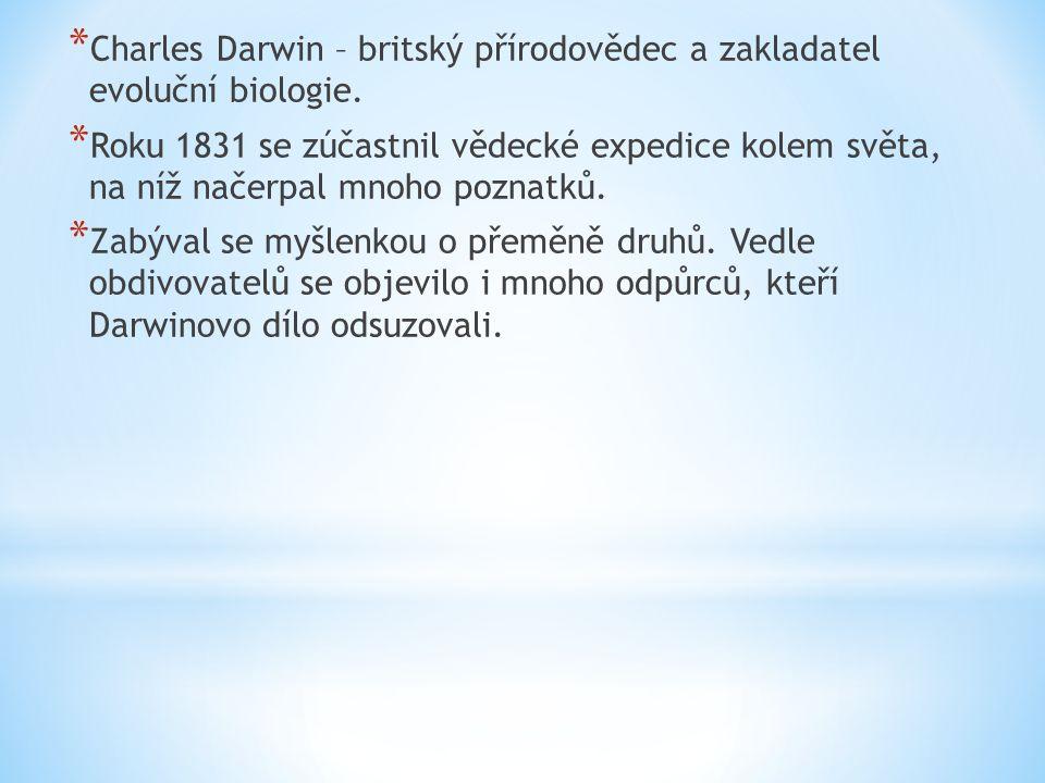 * Charles Darwin – britský přírodovědec a zakladatel evoluční biologie.