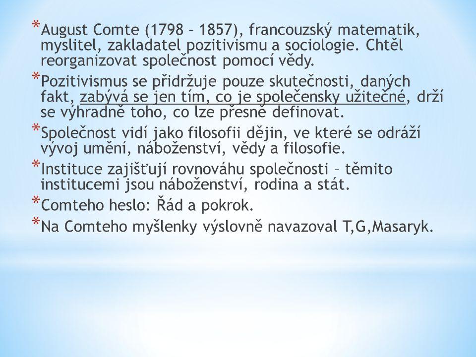 * August Comte (1798 – 1857), francouzský matematik, myslitel, zakladatel pozitivismu a sociologie.