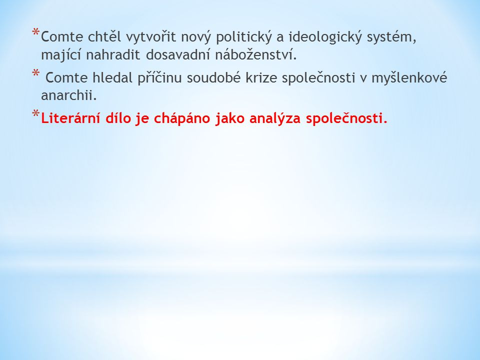* Comte chtěl vytvořit nový politický a ideologický systém, mající nahradit dosavadní náboženství.