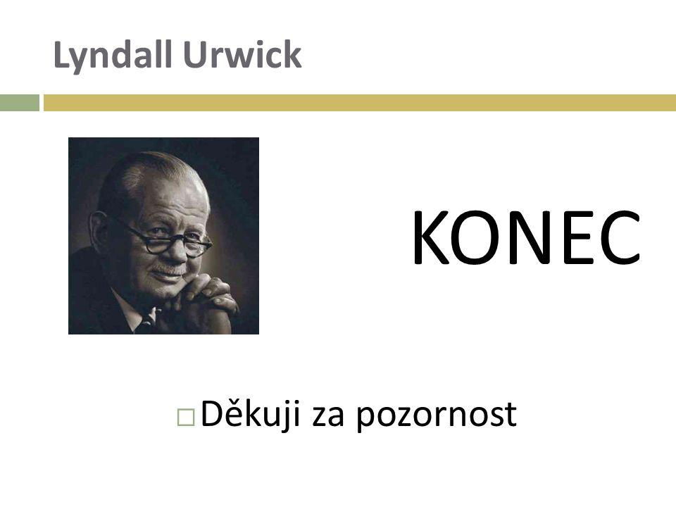Lyndall Urwick KONEC  Děkuji za pozornost