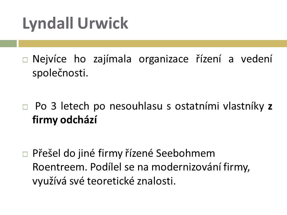 Lyndall Urwick  Nejvíce ho zajímala organizace řízení a vedení společnosti.