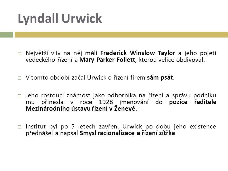 Lyndall Urwick  Největší vliv na něj měli Frederick Winslow Taylor a jeho pojetí vědeckého řízení a Mary Parker Follett, kterou velice obdivoval.