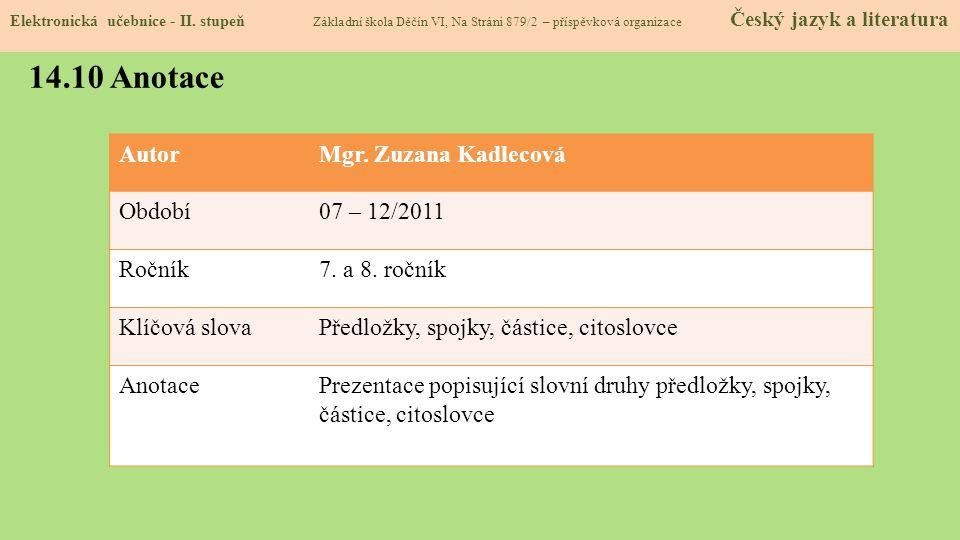 AutorMgr. Zuzana Kadlecová Období07 – 12/2011 Ročník7. a 8. ročník Klíčová slovaPředložky, spojky, částice, citoslovce AnotacePrezentace popisující sl