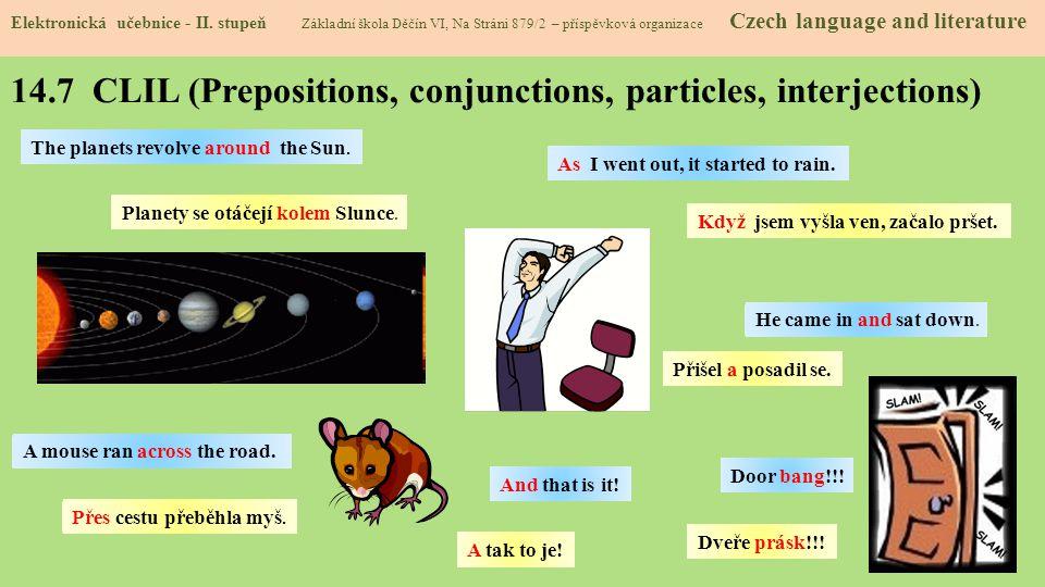 14.7 CLIL (Prepositions, conjunctions, particles, interjections) Elektronická učebnice - II. stupeň Základní škola Děčín VI, Na Stráni 879/2 – příspěv
