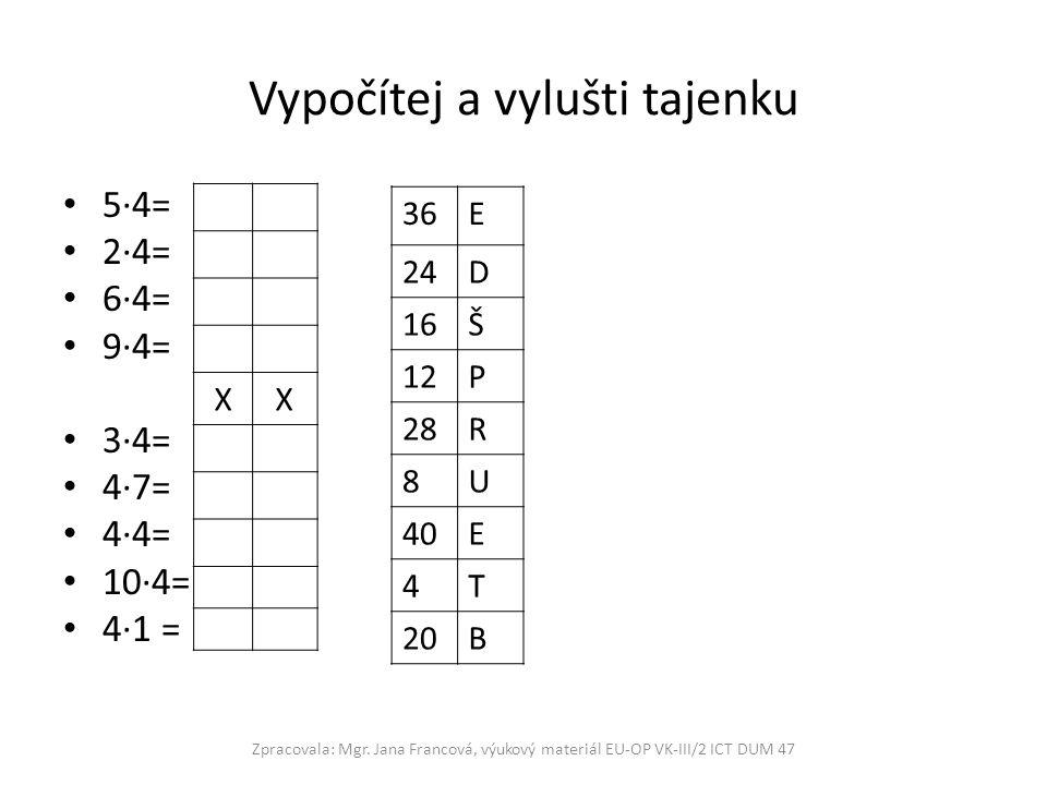 Vypočítej a vylušti tajenku 5∙4= 2∙4= 6∙4= 9∙4= 3∙4= 4∙7= 4∙4= 10∙4= 4∙1 = Zpracovala: Mgr.