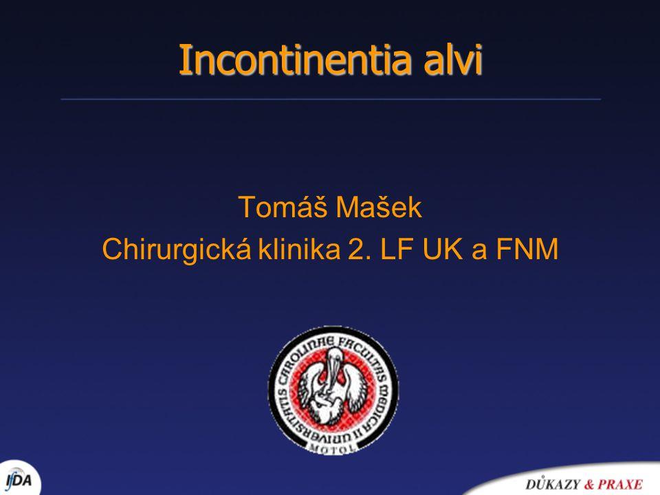 Incontinentia alvi Tomáš Mašek Chirurgická klinika 2. LF UK a FNM
