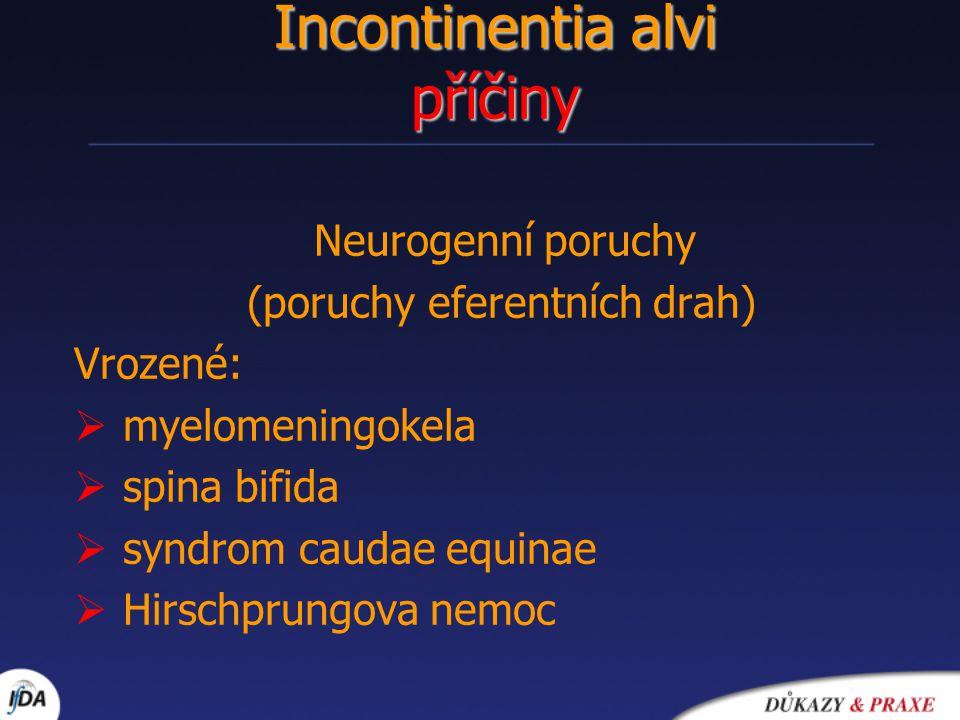 Incontinentia alvi příčiny Neurogenní poruchy (poruchy eferentních drah) Vrozené:  myelomeningokela  spina bifida  syndrom caudae equinae  Hirschp
