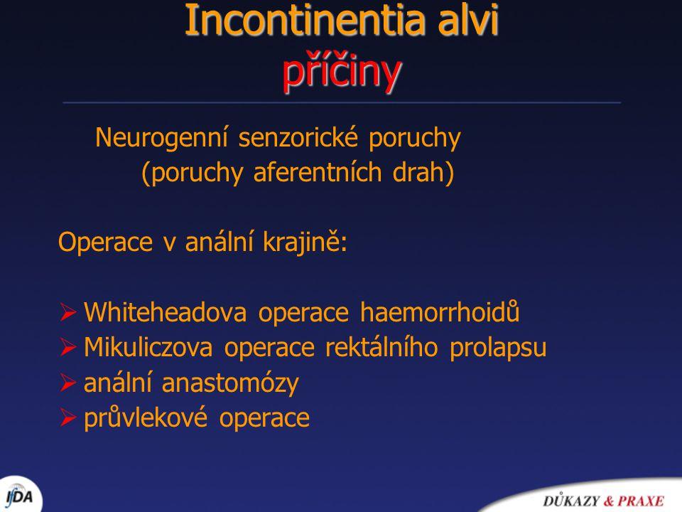 Incontinentia alvi příčiny Neurogenní senzorické poruchy (poruchy aferentních drah) Operace v anální krajině:  Whiteheadova operace haemorrhoidů  Mi