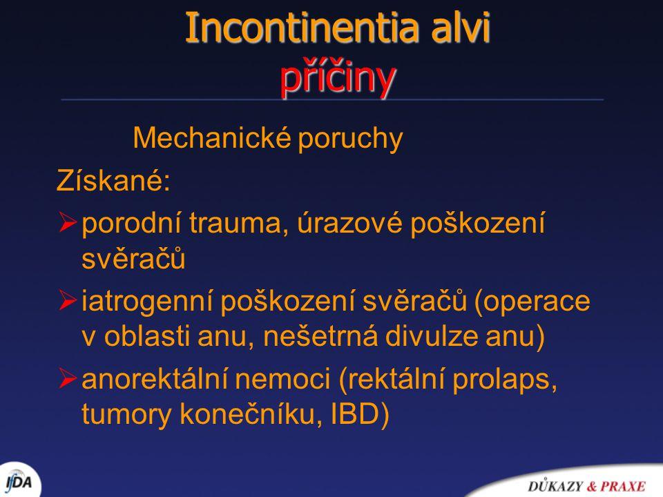 Incontinentia alvi příčiny Mechanické poruchy Získané:  porodní trauma, úrazové poškození svěračů  iatrogenní poškození svěračů (operace v oblasti a