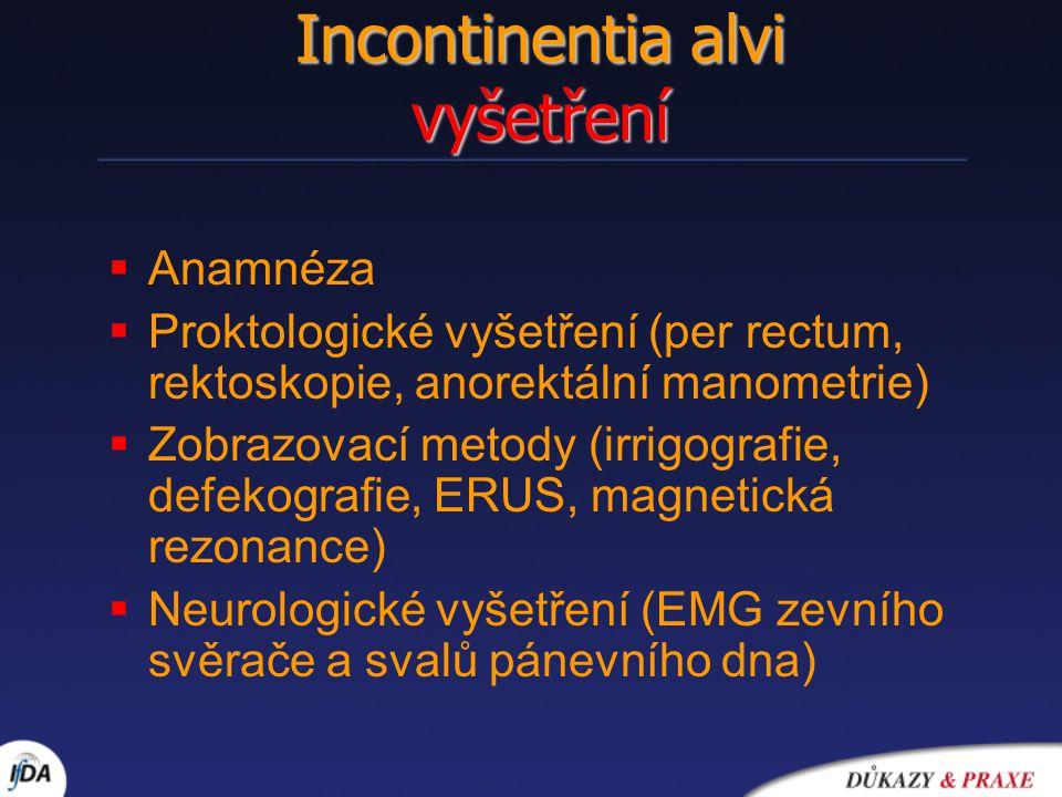 Incontinentia alvi vyšetření  Anamnéza  Proktologické vyšetření (per rectum, rektoskopie, anorektální manometrie)  Zobrazovací metody (irrigografie