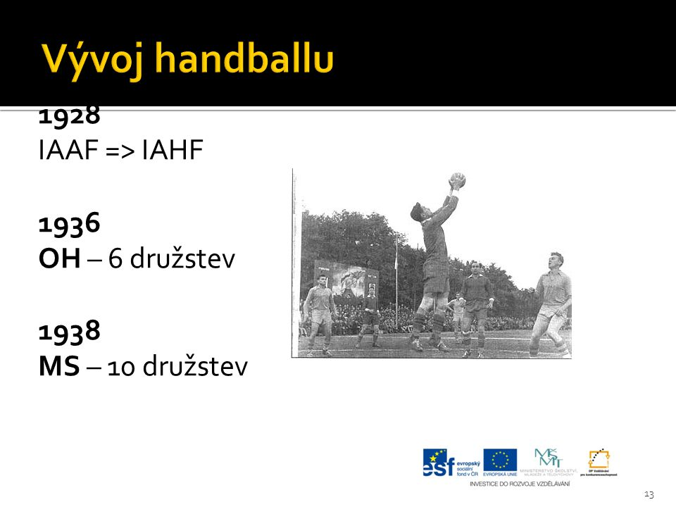 1928 IAAF => IAHF 1936 OH – 6 družstev 1938 MS – 10 družstev 13