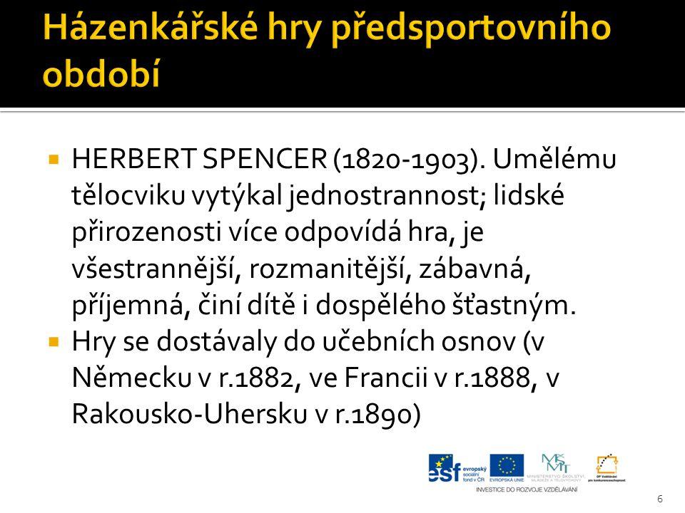  HERBERT SPENCER (1820-1903). Umělému tělocviku vytýkal jednostrannost; lidské přirozenosti více odpovídá hra, je všestrannější, rozmanitější, zábavn